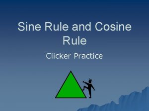 Sine Rule and Cosine Rule Clicker Practice SOHCAHTOA