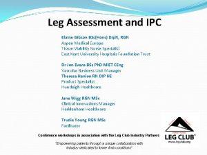 Leg Assessment and IPC Elaine Gibson BScHons Dip