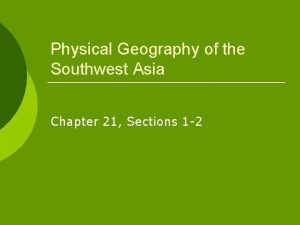 Physical Geography of the Southwest Asia Chapter 21