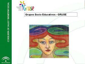 Grupos Socio Educativos GRUSE 2012 Grupos Socio Educativos