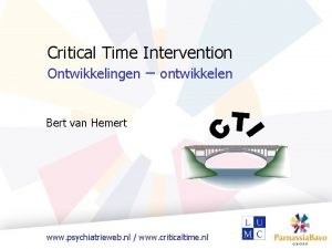 Critical Time Intervention Ontwikkelingen ontwikkelen Bert van Hemert