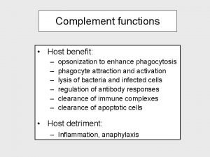 Complement functions Host benefit opsonization to enhance phagocytosis