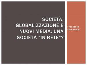 SOCIET GLOBALIZZAZIONE E NUOVI MEDIA UNA SOCIET IN