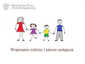 Wspieranie rodziny i piecza zastpcza Wspieranie rodziny i