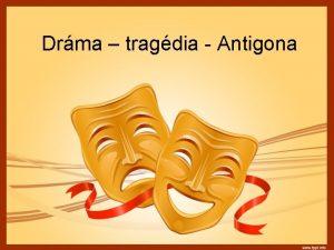 Drma tragdia Antigona Drma grc dra ini kona