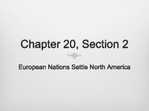 Chapter 20 Section 2 European Nations Settle North