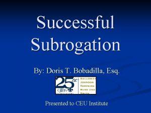 Successful Subrogation By Doris T Bobadilla Esq Presented