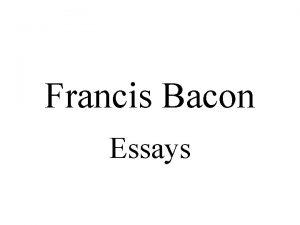 Francis Bacon Essays Francis Bacon 1 Renaissance writer
