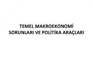 TEMEL MAKROEKONOM SORUNLARI VE POLTKA ARALARI EKONOMK BYME