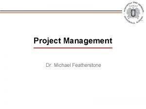 Project Management Dr Michael Featherstone DEFINITIONS Project Managements