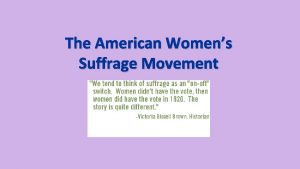 The American Womens Suffrage Movement Suffrage Right to