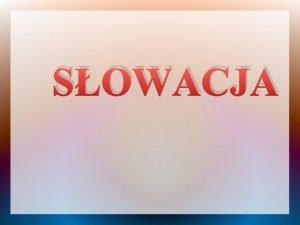 SOWACJA Co to za kraj Sowacja to kraj