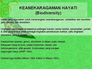KEANEKARAGAMAN HAYATI Biodiversity Istilah yang digunakan untuk menerangkan