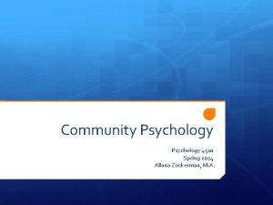 Community Psychology 4510 Spring 2014 Allana Zuckerman M