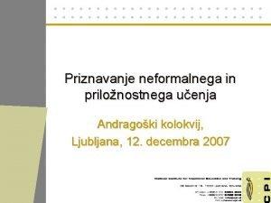 Priznavanje neformalnega in prilonostnega uenja Andragoki kolokvij Ljubljana
