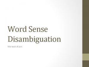 Word Sense Disambiguation Marwah ALian Word Sense Disambiguation