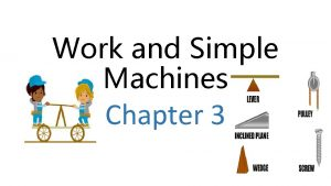 Work and Simple Machines Chapter 3 What machines