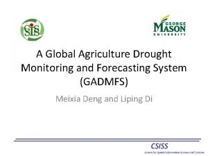A Global Agriculture Drought Monitoring and Forecasting System