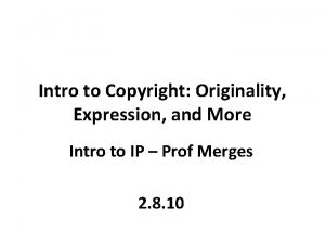 Intro to Copyright Originality Expression and More Intro