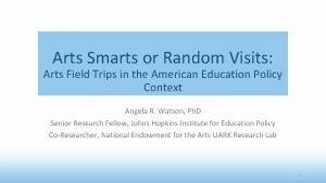 Arts Smarts or Random Visits Arts Field Trips