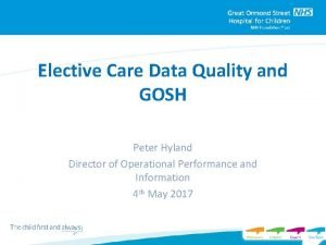 Elective Care Data Quality and GOSH Peter Hyland