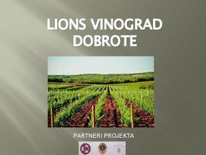 LIONS VINOGRAD DOBROTE PARTNERI PROJEKTA LIONS VINOGRAD DOBROTE