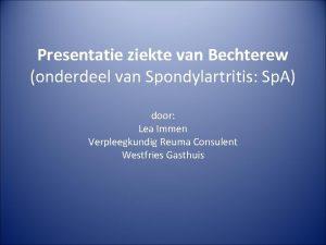 Presentatie ziekte van Bechterew onderdeel van Spondylartritis Sp