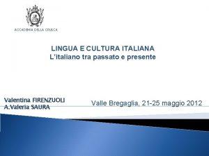 ACCADEMIA DELLA CRUSCA LINGUA E CULTURA ITALIANA Litaliano