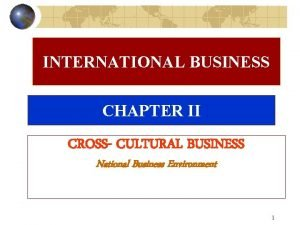 INTERNATIONAL BUSINESS CHAPTER II CROSS CULTURAL BUSINESS National