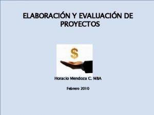 ELABORACIN Y EVALUACIN DE PROYECTOS Horacio Mendoza C