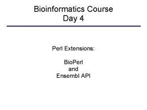 Bioinformatics Course Day 4 Perl Extensions Bio Perl