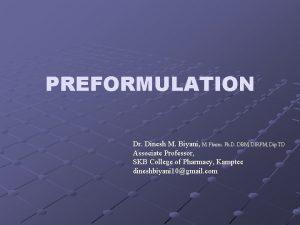 PREFORMULATION Dr Dinesh M Biyani M Pharm Ph
