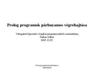 Prolog programok prhuzamos vgrehajtsa Vlogatott fejezetek a logikai