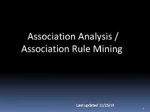 Association Analysis Association Rule Mining Last updated 112519