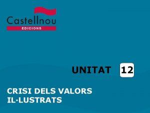 UNITAT CRISI DELS VALORS ILLUSTRATS 12 Unitat 12