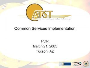 Common Services Implementation PDR March 21 2005 Tucson