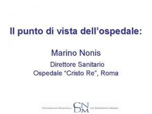 Il punto di vista dellospedale Marino Nonis Direttore