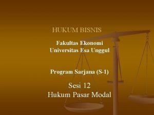 HUKUM BISNIS Fakultas Ekonomi Universitas Esa Unggul Program