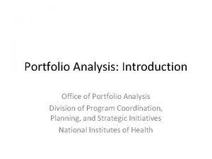 Portfolio Analysis Introduction Office of Portfolio Analysis Division