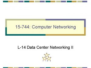 15 744 Computer Networking L14 Data Center Networking