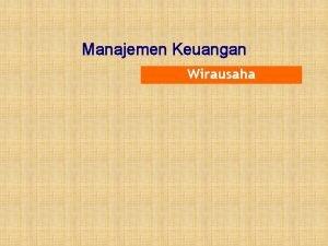 Manajemen Keuangan Wirausaha Pengertian Manajemen Keuangan Manajemen keuangan