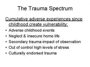 The Trauma Spectrum Cumulative adverse experiences since childhood