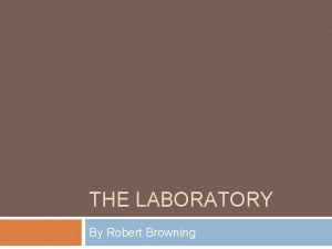 THE LABORATORY By Robert Browning Questions When does