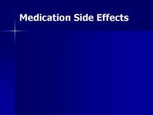 Medication Side Effects MEDICATION SIDE EFFECTS All medications