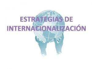 ESTRATEGIAS DE INTERNACIONALIZACIN ETAPAS DE LA EXPORTACIN La