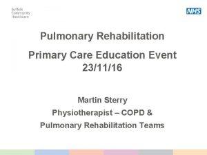 Pulmonary Rehabilitation Primary Care Education Event 231116 Martin