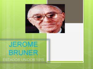 JEROME BRUNER ESTADOS UNIDOS 1915 Jerome Bruner Naci