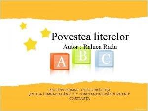 Povestea literelor Autor Raluca Radu PROF NV PRIMAR