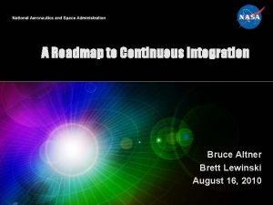 A Roadmap to Continuous Integration Bruce Altner Brett