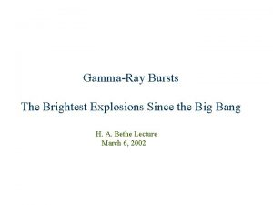 GammaRay Bursts The Brightest Explosions Since the Big